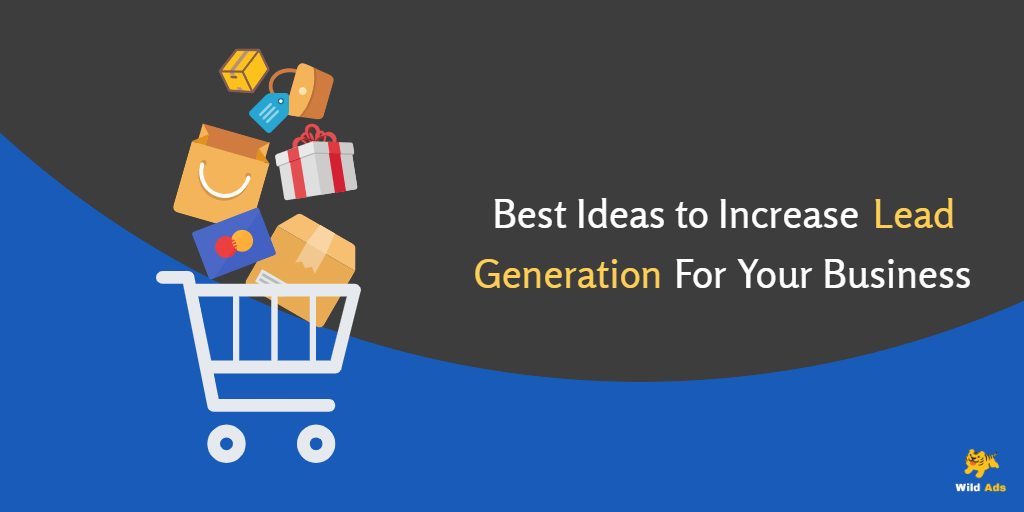 Best Ideas To Increase Lead Generation For Your Business