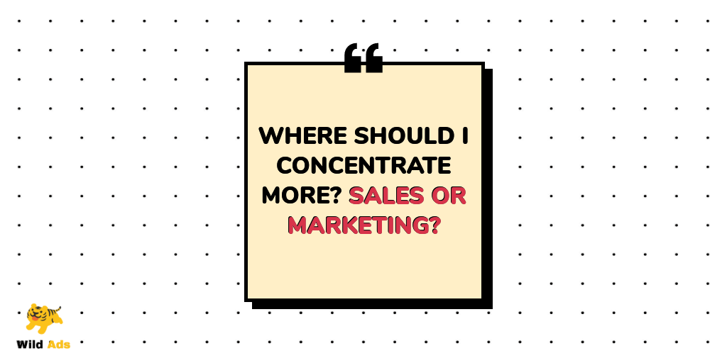 Where should I concentrate more? Sales or Marketing?