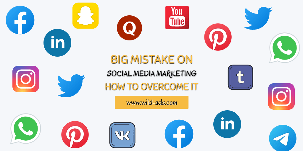 Big Mistakes On Social Media Marketing & How To Overcome It